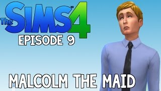 The Sims 4 | Malcolm The Maid | Episode 9