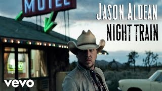 Jason Aldean - Night Train (Audio Only)