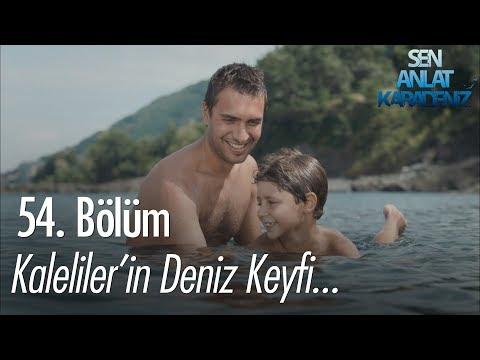 Kaleliler'in Deniz Keyfi - Sen Anlat Karadeniz 54. Bölüm