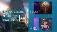 6b8b1686a9d How to Change the After Effects Splash Screen  Tutorial - Duration  6  minutes