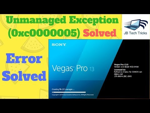 Solved Sony Vegas Pro 13 Unmanaged Exception (0xc0000005)