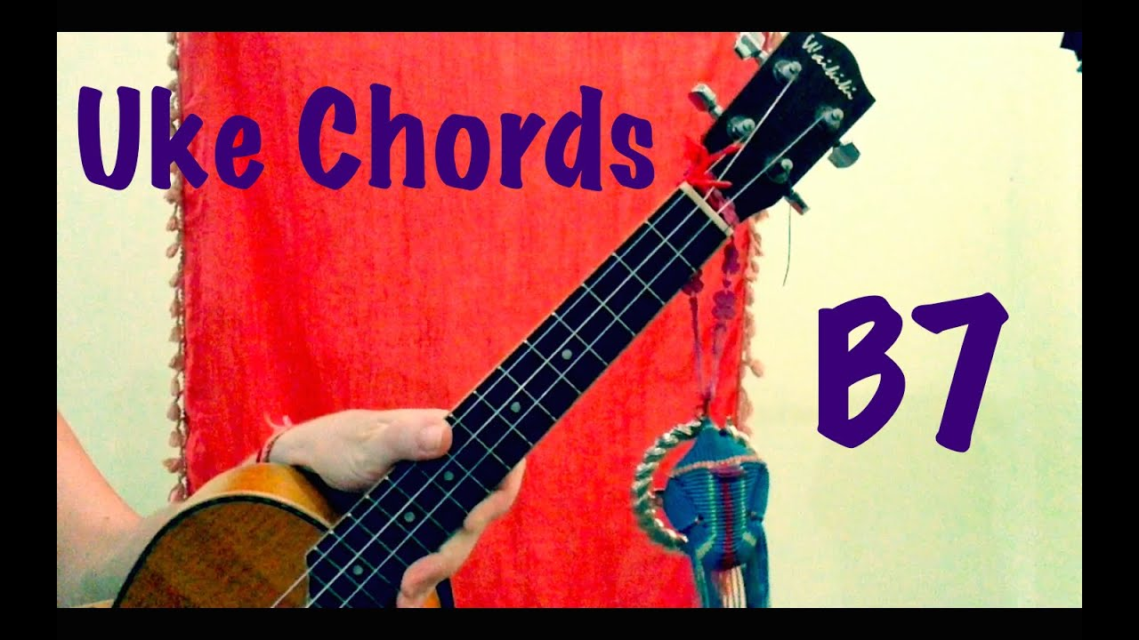 B7 Ukulele Chords Youtube