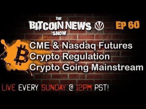 The Bitcoin News Show #60 - CME & Nasdaq Futures, Crypto Regulation, Crypto going Mainstream