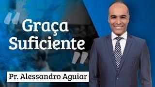 Pr. Alessandro Aguiar - Graça Suficiente