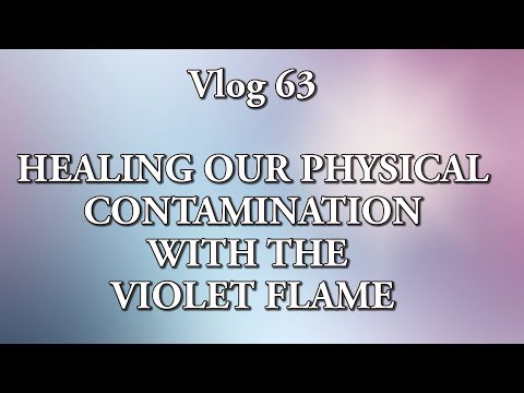 Vlog 63 - Healing our physical contamination with the violet flame.
