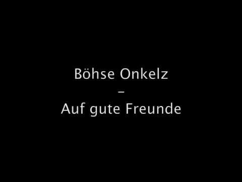 Boese Onkelz - Auf gute Freunde original Office Origina Musik (Lyrics) mp3