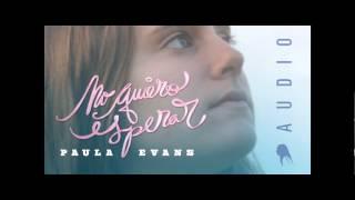 Paula Evans | NO QUIERO ESPERAR (audio)