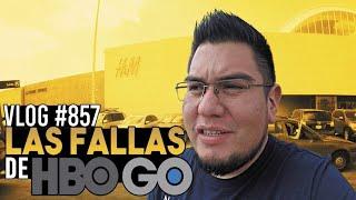 Vlog 857 |LAS FALLAS DE HBO GO