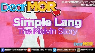 "Dear MOR: ""Simple Lang"" The Melvin Story 05-17-16"