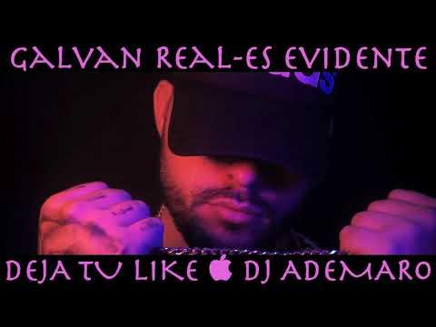 GALVAN REAL - Es Evidente & DJ ADEMARO