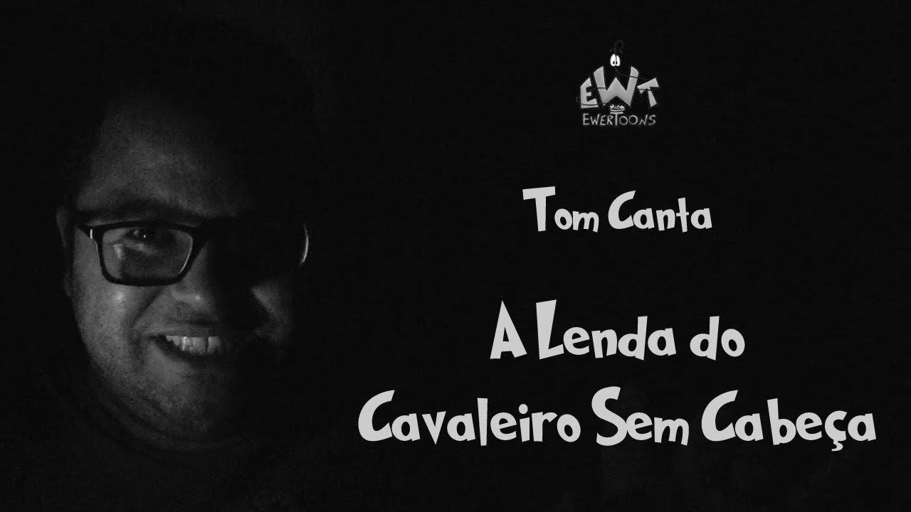 A Lenda Do Cavaleiro Sem Cabeça Filme Completo Delightful a lenda do cavaleiro sem cabeça | tom canta - youtube