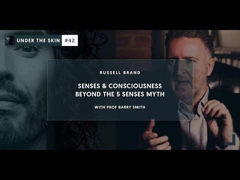 Senses & Consciousness  Beyond The 5 Senses Myth  Under The Skin 42 with Russell Brand