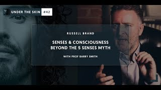 Senses & Consciousness - Beyond The 5 Senses Myth | Under The Skin #42 with Russell Brand