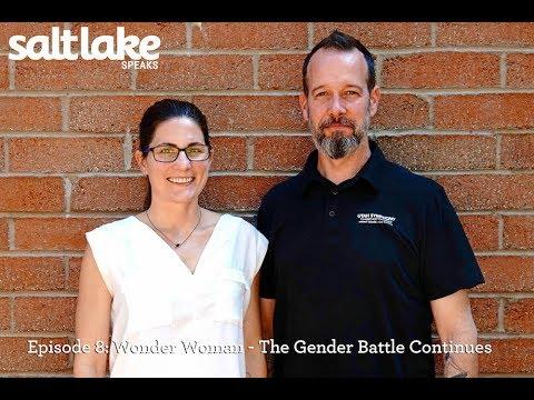 Salt Lake Speaks - Episode 8 - Wonder Woman: The Gender Battle Continues