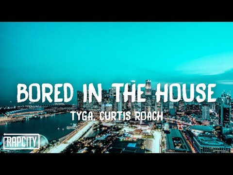 tyga-&-curtis-roach---bored-in-the-house-(lyrics)