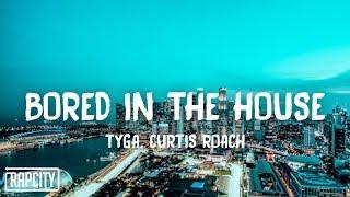Tyga & Curtis Roach - Bored in The House (Lyrics)