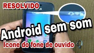 Android sem som, ícone de fone sem estar com o fone 🎧