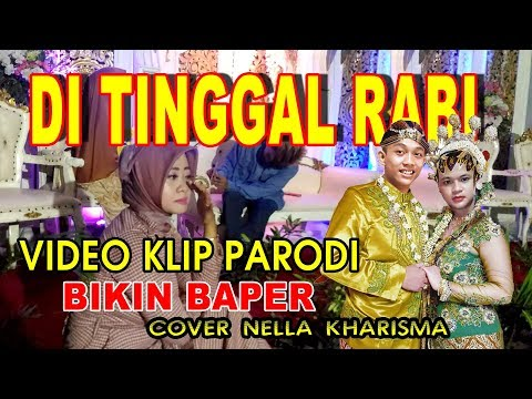 DITINGGAL RABI cover Nella Karisma video klip parodi bikin baper