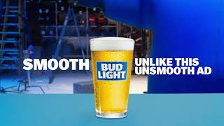 Bud Light. Smooth Even When Life's Not.