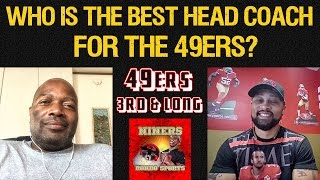49ers Fans 3rd & Long - Who Is The Best Head Coach For The 49ers?