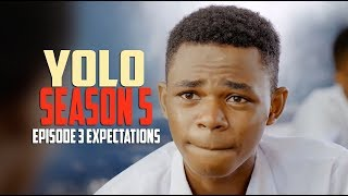 YOLO You Only Live Once | Season 5 | Episode 3 Expectations
