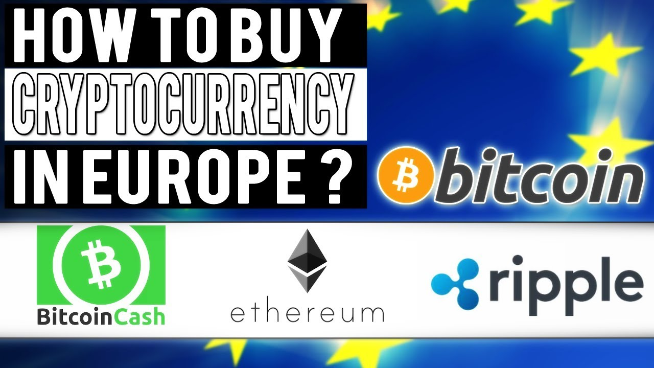 how to buy bitcoin cash, ethereum and ripple in europe ?? best wayhow to buy bitcoin cash, ethereum and ripple in europe ?? best way 2018 !!