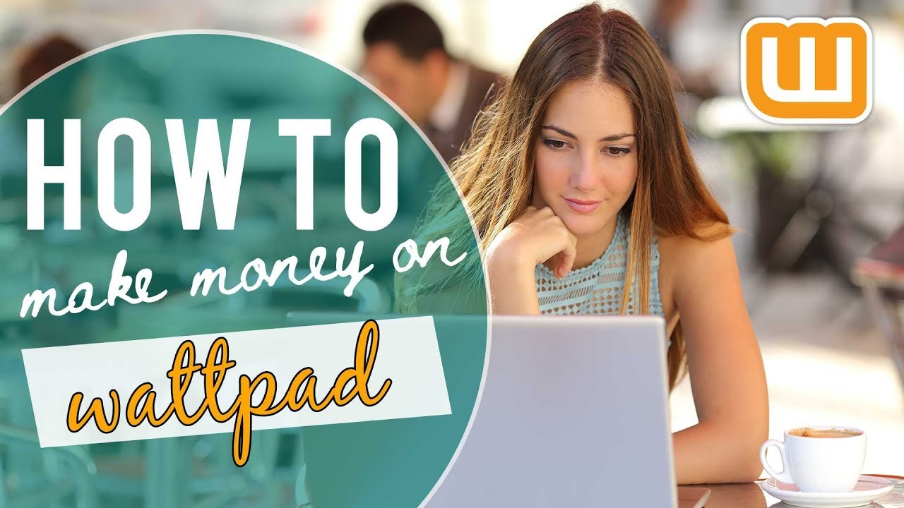 How To Make Money Writing On Wattpad (2018) | 2 Ways!