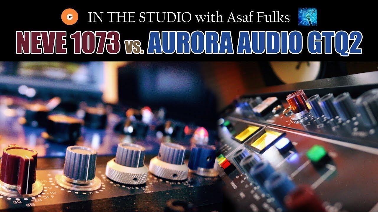 In the Studio with Asaf Fulks - Neve 1073 vs Aurora Audio GTQ2 [13th Sphere]