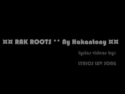 ¤¤ RAK ROOTS ** Ny Hakantony ¤¤ Lyric video by LYRICS LUV SONG Avril 2017