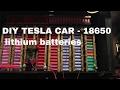 DIY TESLA CAR - 18650 lithium batteries