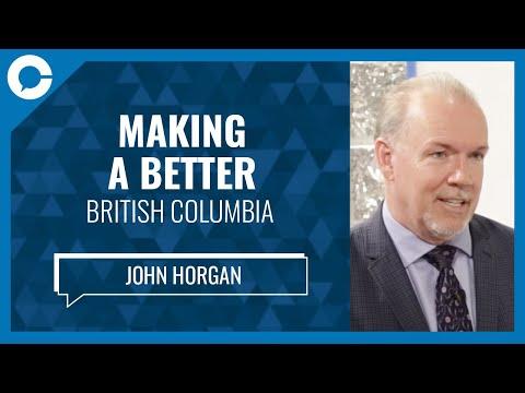 BC NDP Leader John Horgan: Making A Better British Columbia