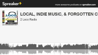 LOCAL, INDIE MUSIC, & FORGOTTEN CLASSICS (part 18 of 20, made with Spreaker)