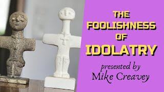 The Foolishness of Idolatry