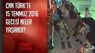 CNN TÜRK& 39 te 15 Temmuz 2016 gecesi yaşananlar