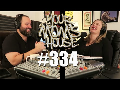 Your Mom's House Podcast - Ep. 334