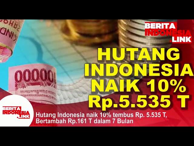 HUTANG INDONESIA Naik 10% jadi Rp 5.535 Triliun,