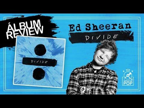 Ed Sheeran - Divide ÷ (Deluxe) | Album Review (Faixa a Faixa)