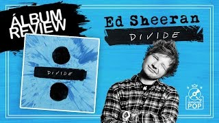 Ed Sheeran - Divide ÷ (Deluxe) | Album Review (Faixa a Faixa)