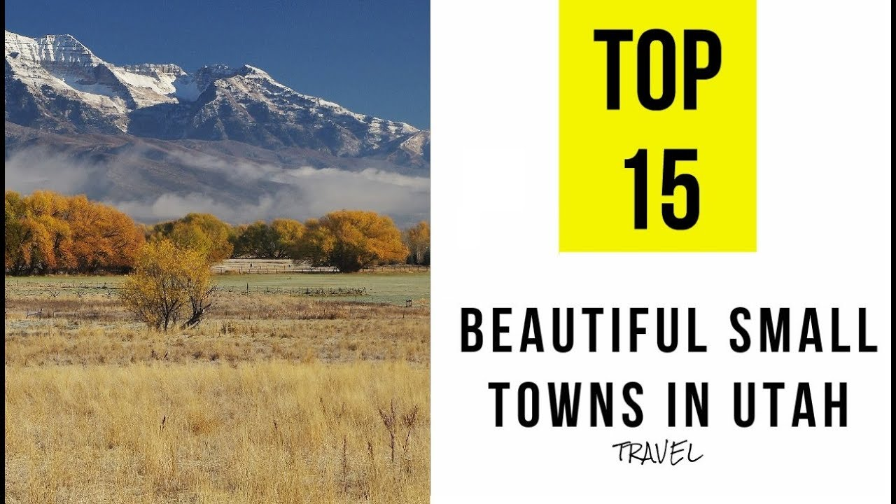 Top 15 Most Beautiful Small Towns In Utah
