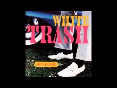 White Trash - Si O Si, Que