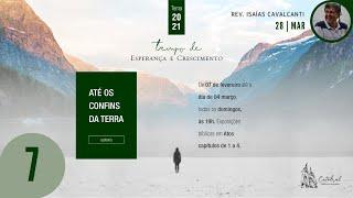 "Série ""Até os Confins da Terra"" - Parte 7 | Rev. Isaías Cavalcanti - Pastor Auxiliar"