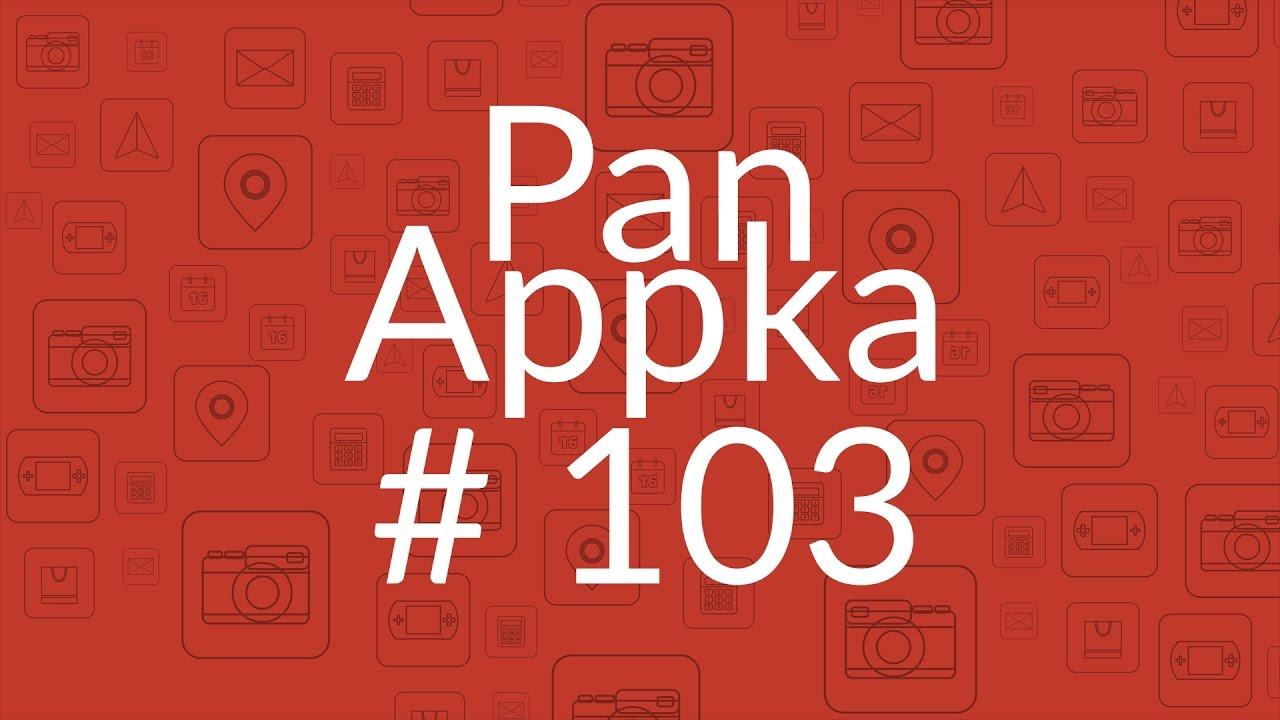 Pan Appka #103: Najlepsze aplikacje na Androida