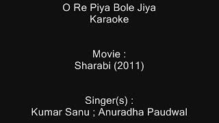 O Re Piya Bole Jiya - Karaoke - Sharabi (2011) - Kumar Sanu ; Anuradha Paudwal - Bhojpuri