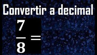 7/8 a decimal , convertir fraccion a decimal