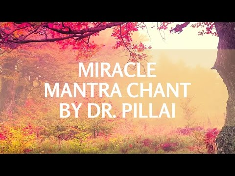 Miracle Mantra Chant Video By Dr. Pillai 108 Times