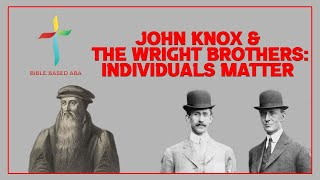 Just Dream!! John Knox & The Wright Brothers - Individuals Matter