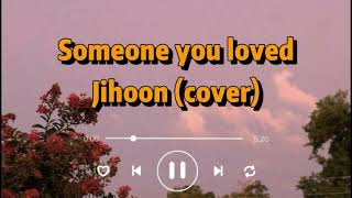 Download Someone you loved - Cover by Jihoon (lyrics)