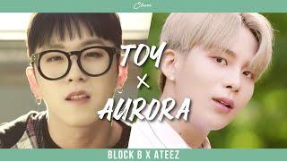 [MASHUP] BLOCK B (블락비) & ATEEZ (에이티즈) - TOY X AURORA