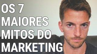 Os 7 Maiores Mitos do Marketing (O #5 é MORTAL na Hora de Captar Clientes)
