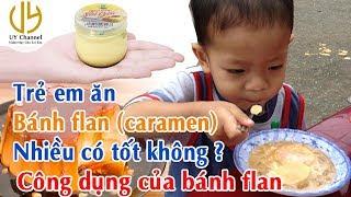 Trẻ em ăn bánh flan (caramen) nhiều có tốt không? | Uy Channel - Video Hay Cho Trẻ Em